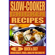 Slow Cooker Chicken Recipes: 50 Quick & Easy Chicken Breasts, Thighs and Wings for Your Crock Pot (English Edition)