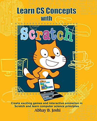 Learn CS Concepts with Scratch: Create exciting games and animation in Scratch and learn Computer Science principles (Learning computer programming and CS principles Book 1) (English Edition)