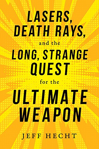 Lasers, Death Rays, and the Long, Strange Quest for the Ultimate Weapon (English Edition)