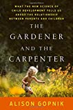#5: The Gardener and the Carpenter: What the New Science of Child Development Tells Us About the Relationship Between Parents and Children