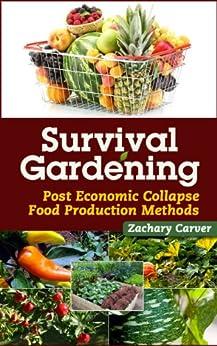 Survival Gardening - Post Economic Collapse Food Production Methods (English Edition) par [Carver, Zachary]
