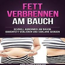 Fett verbrennen am Bauch: Schnell abnehmen am Bauch, Bauchfett verlieren und schlank werden
