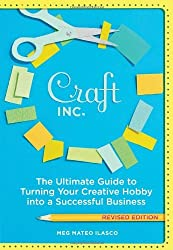 Craft, Inc. Revised Edition: The Ultimate Guide to Turning Your Creative Hobby into a Successful Business by Meg Mateo Ilasco (2011-10-05)