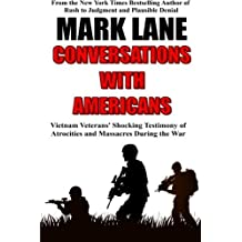 Conversations with Americans: Vietnam Veterans' Shocking Testimony of Atrocities and Massacres During the War by Mark Lane (2014-04-16)