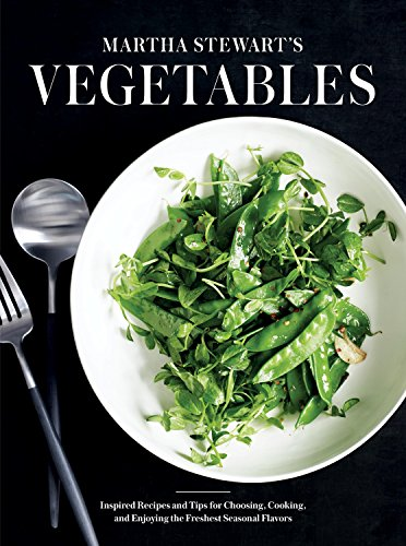 Martha Stewart's Vegetables: Inspired Recipes and Helpful Tips for Choosing, Cooking, and Enjoying the Freshest Seasonal Flavors
