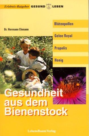 Blütenpollen, Gelee Royal, Propolis, Honig: Gesundheit aus dem Bienenstock - Pollen, Gelee Royal