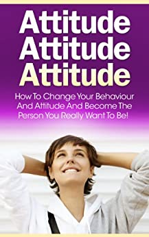 how to change your attitude and behaviour