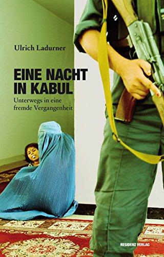 Eine Nacht in Kabul: Unterwegs in eine fremde Vergangenheit