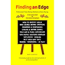 Finding an Edge:: Professional Value Betting Methods on Horse Racing - A 21st century book for 21st century horseplayers (English Edition)