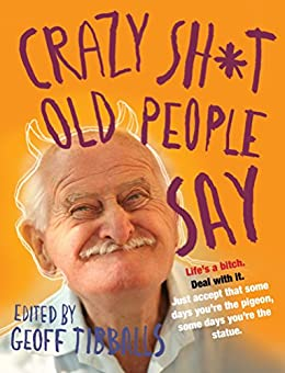 Crazy Sh*t Old People Say by [Tibballs, Geoff]