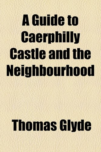 A Guide to Caerphilly Castle and the Neighbourhood -