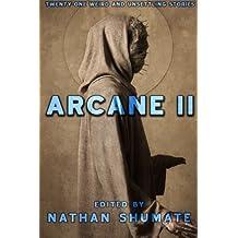 Arcane II: Twenty-One Weird and Unsettling Stories: Volume 2 (Arcane Anthologies)