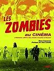 Les zombies au cinéma - L'histoire ultime des morts-vivants à l'écran