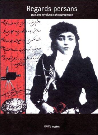 Regards persans : Iran, une révolution photographique