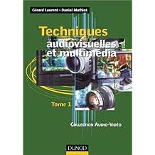 Techniques audiovisuelles et multimédia, tome 1 : Téléviseur, moniteur, vidéoprojecteur,magnétoscope, caméscope, photo