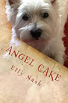 Angel Cake: From the Paws of Angel Nash! by [Nash, Eily, Nash, Angel]