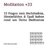 Meditation +33: 33 Fragen zum Nachdenken, Hineinfühlen & Spaß haben rund um Deine Meditation