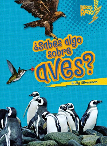 ¿sabes Algo Sobre Aves? (Do You Know about Birds?) (Libros Rayo — Conoce los grupos de animales / Meet the Animal Groups) por Buffy Silverman