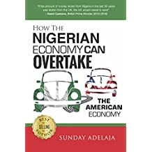 How The Nigerian Economy Can Overtake The American Economy (English Edition)