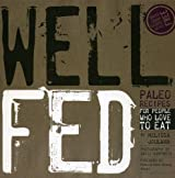 Well Fed: Paleo Recipes for People Who Love to Eat by Joulwan, Melissa (December 12, 2011) Paperback