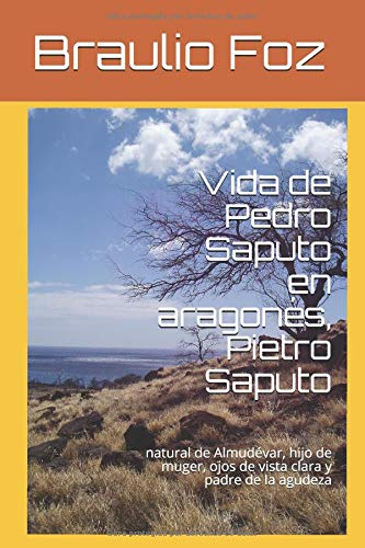 Vida de Pedro Saputo en aragonés, Pietro Saputo: natural de Almudévar, hijo de muger, ojos de vista clara y padre de la agudeza