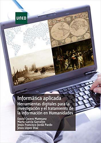 Informática aplicada. Herramientas digitales para la investigación y el tratamiento de la información en Humanidades por David Cocero Matesanz