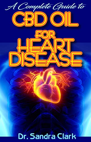 A complete guide to CBD Oil for heart disease: All you nee to know about heart diseases and the natural effectiveness of CBD Oil in the management of heart diseases (English Edition)