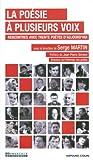 La poésie à plusieurs voix : rencontres avec trente poètes d'aujourd'hui : une anthologie / [sous la direction de] Serge Martin   Martin, Serge (1954-....). directeur de publication