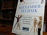 Alexander-Technik - Natürlich Gesund, Das Praxisbuch zum Wiedererlernen der natürlichen Körperhaltung