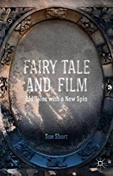 Fairy Tale and Film: Old Tales with a New Spin by Sue Short (2014-12-24)