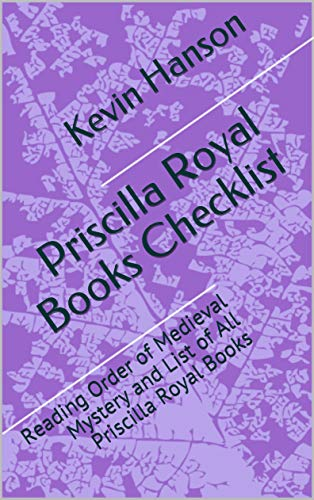 Priscilla Royal Books Checklist: Reading Order of Medieval Mystery and List of All Priscilla Royal Books (English Edition) Priscilla Royal