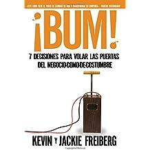 Bum!: 7 Decisiones Para Volar Las Puertas del Negocio-Como-de-Costumbre