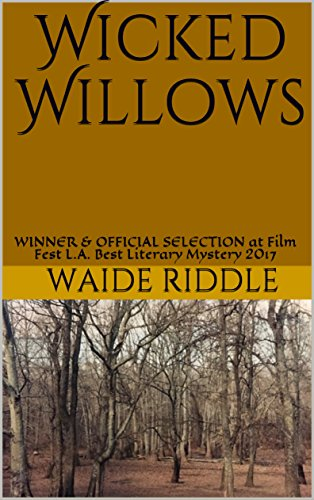 Wicked Willows: WINNER & OFFICIAL SELECTION at Film Fest L.A. Best Literary Mystery 2017 (English Edition)