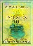 O. V. de L. Milosz Poésie Complète tome 3/4: Les Eléments (dont poème Le Vent) - Autres Poèmes - Symphonies - Nihumim (French Edition)