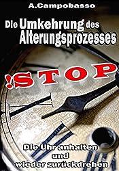 STOP - Die Umkehrung des Alterungsprozesses: Die Uhr anhalten und wieder zurückdrehen