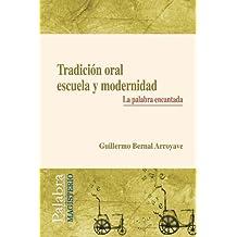 Tradición Oral Escuela Y Modernidad. La Palabra Encantada