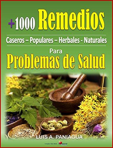 +1000 Remedios para Problemas de Salud: Caseros - Populares - Herbales - Naturales por Luis Paniagua Calle