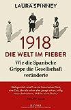 1918 - Die Welt im Fieber: Wie die Spanische Grippe die Gesellschaft veränderte - Laura Spinney