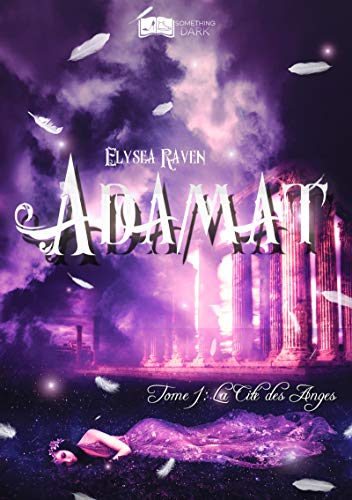 Adamat, tome 1 : La Cité des Anges (Something Dark) par [Raven, Elyséa]