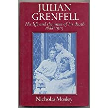 Julian Grenfell: His Life and the Times of His Death, 1888-1915 by Nicholas Mosley (1976-05-03)