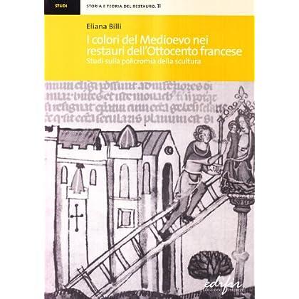 I Colori Del Medioevo Nei Restauri Dell'ottocento Francese. Studi Sulla Policromia Della Scultura