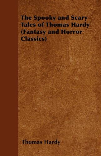 The Spooky and Scary Tales of Thomas Hardy (Fantasy and Horror Classics) Cover Image