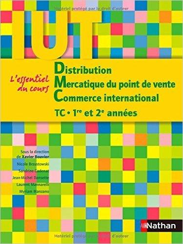 Distribution - Mercatique du point de vente - Commerce international - IUT TC 1ère et 2ème années de Xavier Bouvier,Nicole Brzutowski ,Sandrine Cadenat ( 24 août 2011 )