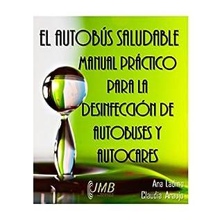 EL AUTOBÚS SALUDABLE: MANUAL PRÁCTICO PARA LA DESINFECCIÓN DE AUTOBUSES Y AUTOCARES (Spanish Edition)