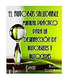 EL AUTOBÚS SALUDABLE: MANUAL PRÁCTICO PARA LA DESINFECCIÓN DE AUTOBUSES Y AUTOCARES