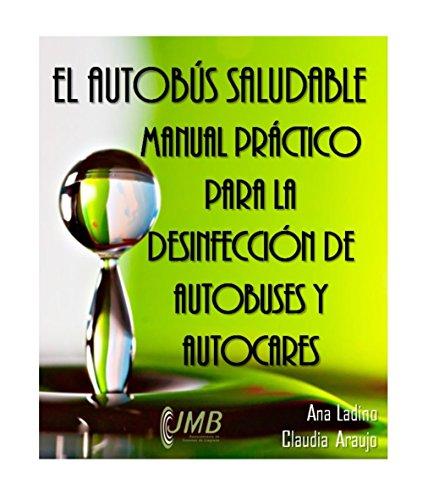 EL AUTOBÚS SALUDABLE: MANUAL PRÁCTICO PARA LA DESINFECCIÓN DE AUTOBUSES Y AUTOCARES por Ana Ladino