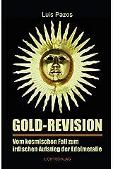Gold-Revision: Vom kosmischen Fall zum irdischen Aufstieg der Edelmetalle Taschenbuch