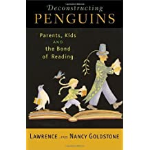 Deconstructing Penguins: Parents, Kids, and the Bond of Reading by Lawrence Goldstone (2005-05-03)