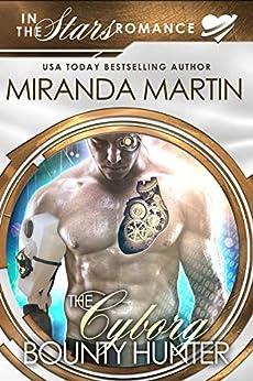 The Cyborg Bounty Hunter: In the Stars Romance (English Edition)
