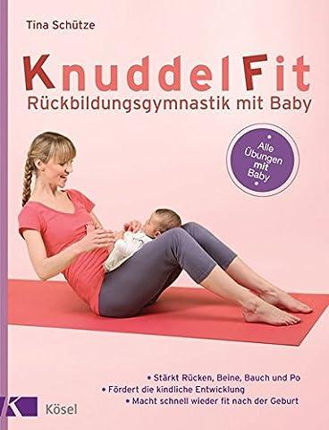 KnuddelFit - Rückbildungsgymnastik mit Baby: Stärkt Rücken, Beine, Bauch und Po - Fördert die kindliche Entwicklung-Macht schnell wieder fit nach der Geburt - Alle Übungen mit Baby